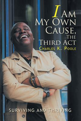 I Am My Own Cause, The Third Act: Surviving and Thriving, Poole, Charles K.