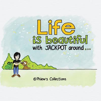 Life is Beautiful with Jackpot around, � Phiew's Collections, .