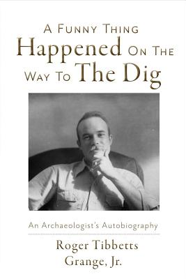 Image for A Funny Thing Happened On the Way to the Dig: An Archaeologists's Autobiography