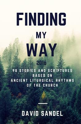 Finding My Way 2016: 98 Stories and Scriptures Based on Ancient Liturgical Rhythms of the Church