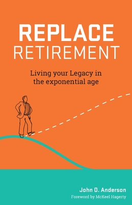 Image for REPLACE RETIREMENT: Living Your Legacy in the Exponential Age