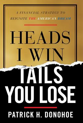 Image for HEADS I WIN, TAILS YOU LOSE: A FINANCIAL STRATEGY TO REIGNITE THE AMERICAN DREAM