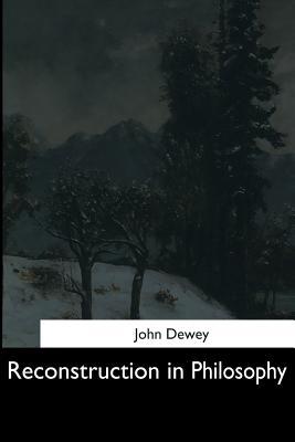 Reconstruction in Philosophy, John Dewey