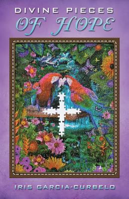 Divine Pieces of Hope, Garcia-Curbelo, Iris