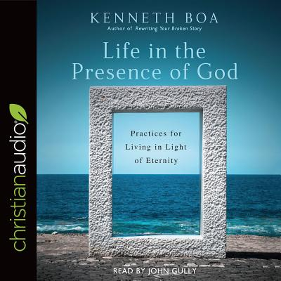 Image for Life in the Presence of God: Practices for Living in Light of Eternity