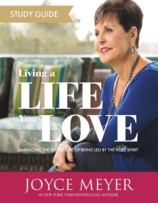 Image for Living a Life You Love Study Guide: Embracing the Adventure of Being Led by the Holy Spirit