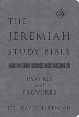 Image for The Jeremiah Study Bible, ESV, Psalms and Proverbs (Gray): What It Says. What It Means. What It Means for You.