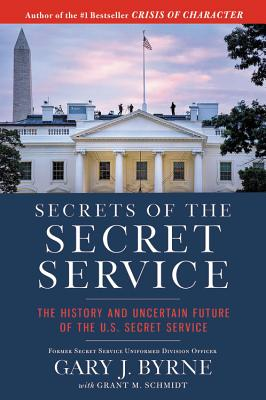 Image for Secrets of the Secret Service: The History and Uncertain Future of the U.S. Secret Service