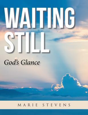Waiting Still: God'S Glance, Stevens, Marie