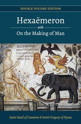 Hexaemeron with On the Making of Man (Basil of Caesarea, Gregory of Nyssa) (Double Volume Edition) (Volume 1), St Basil of Caesarea, St Gregory of Nyssa