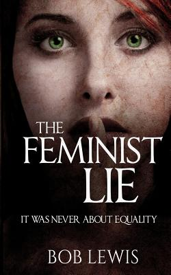 Image for The Feminist Lie: It Was Never About Equality