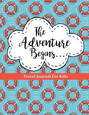 Image for Travel Journal for Kids: The Adventure Begins: Vacation Diary for Children: 100+ Page Travel Journal with Prompts PLUS Blank Pages for Drawing or Scrapbooking (Kids Travel Journals) (Volume 3)