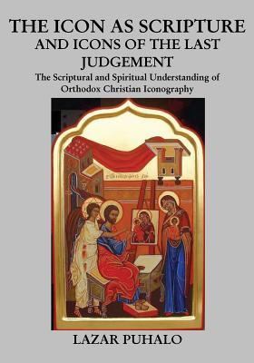 Image for The Icon As Scripture: A scriptural and spiritual understanding of Orthodox Christian Iconography