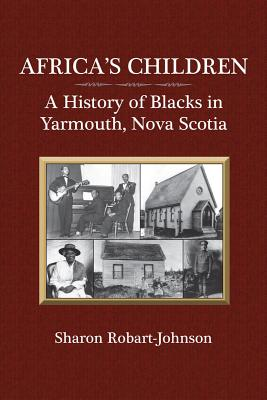 Image for Africa's Children: A History Of Blacks In Yarmouth  Nova Scotia
