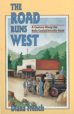 Image for The Road Runs West: A Century Along the Bella Bella / Chilcotin Highway