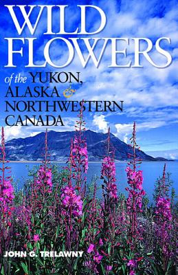 Image for Wild Flowers of the Yukon, Alaska & Northwestern Canada  Revised Edition