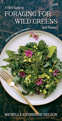 A Field Guide to Foraging for Wild Greens and Flowers, Nelson, Michelle