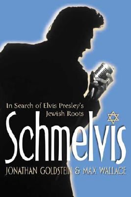 Image for Schmelvis: In Search of Elvis Presley's Jewish Roots