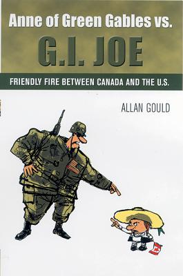 Image for Anne of Green Gables vs. G.I. Joe: Friendly Fire between Canada and the U.S.