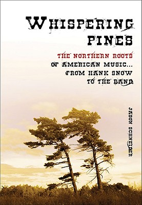 Image for Whispering Pines: The Northern Roots of American Music from Hank Snow to the Band