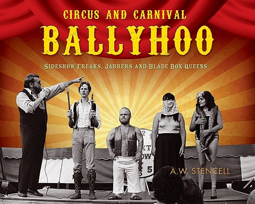 Image for Circus and Carnival Ballyhoo: Sideshow Freaks, Jabbers and Blade Box Queens