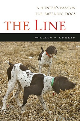 The Line: A Story of a Hunter, a Breed and Their Bond, Urseth, William A
