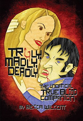 Image for Truly, Madly, Deadly: The Unofficial True Blood Companion