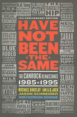 Image for Have Not Been the Same: The Canrock Renaissance 1985-1995