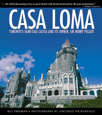 Image for Casa Loma: Canada's Fairy-Tale Castle and Its Owner, Sir Henry Pellatt