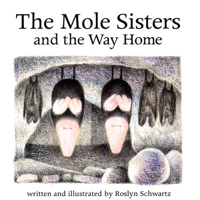 The Mole Sisters and the Way Home, Roslyn Schwartz