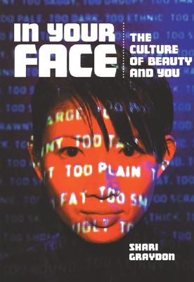 Image for In Your Face: The Culture of Beauty and You