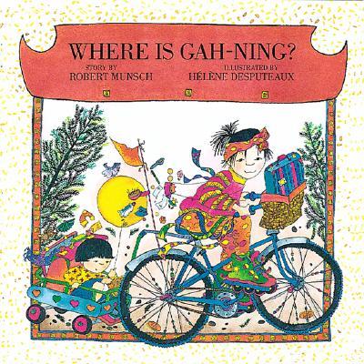 Where Is Gah-Ning?, ROBERT N. MUNSCH, HELENE DESPUTEAUX