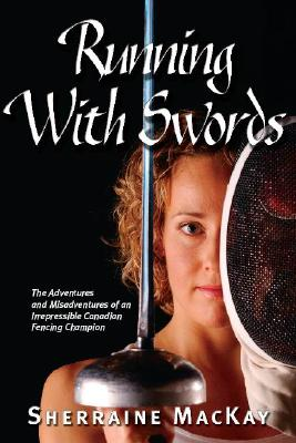 Image for Running with Swords: The Adventures and Misadventures of an Irrepressible Canadian Fencing Champion