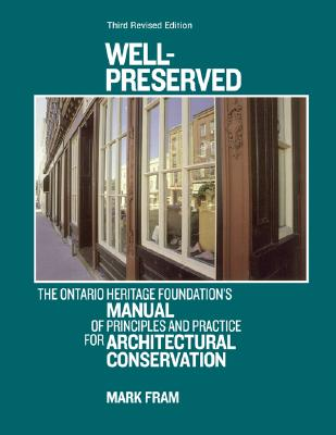 Image for Well-Preserved: The Ontario Heritage Foundation's Manual of Principles and Practice For Architectural Conservation