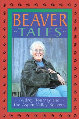 Image for Beaver Tales: Audrey Tournay and the Aspen Valley Beavers