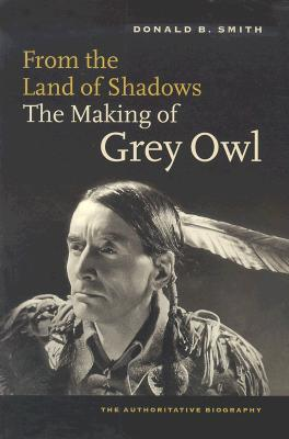 Image for From the Land of Shadows: The Making of Gray Owl