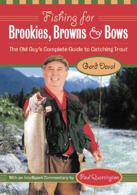 Fishing for Brookies, Browns, and Bows: The Old Guy's Complete Guide to Catching Trout, Deval, Gord