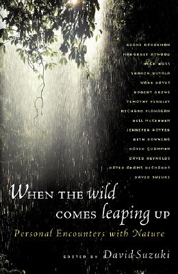 When the Wild Comes Leaping Up: Personal Encounters with Nature (David Suzuki Foundation Series)