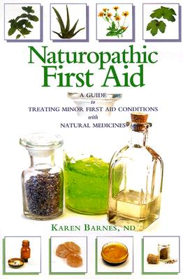 Image for Naturopathic First Aid: A Guide to Treating Minor First Aid Conditions With Natural Medicines