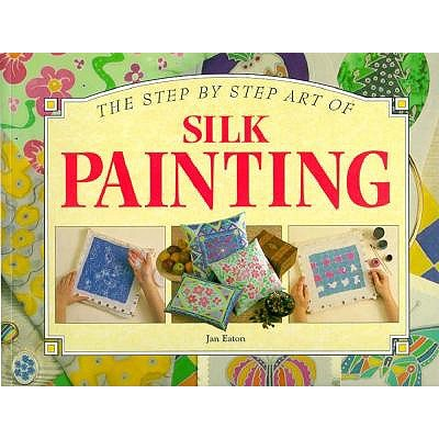 Image for The Step by Step Art of Silk Painting (Step-By-Step Craft Series)