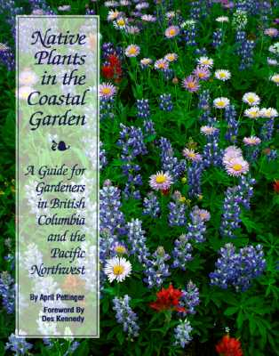 Image for Native Plants in the Coastal Garden: A Guide for Gardeners in British Columbia and the Pacific Northwest