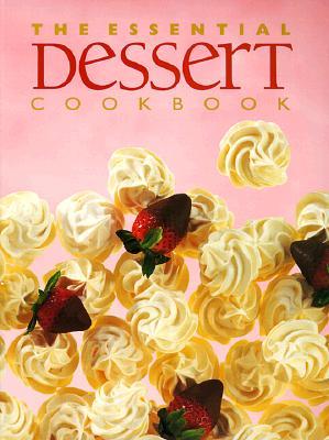 The Essential Dessert Cookbook