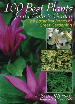 Image for 100 Best Plants for the Ontario Garden: The Botanical Bones of Great Gardening