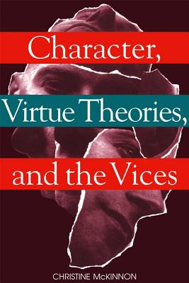 Character, Virtue Theories, and the Vices, Christine McKinnon