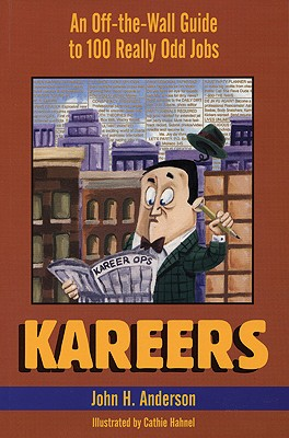 Kareers: An Off-the-Wall Guide to 100 Really Odd Jobs, Anderson, John H.