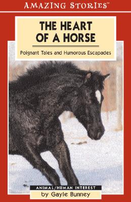 The Heart of a Horse: Poignant Tales and Humorous Escapades (Amazing Stories), Bunney, Gayle