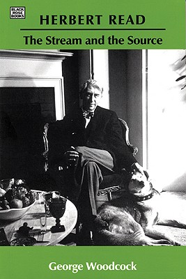 Image for Herbert Read: The Stream and the Source: The Stream and the Source