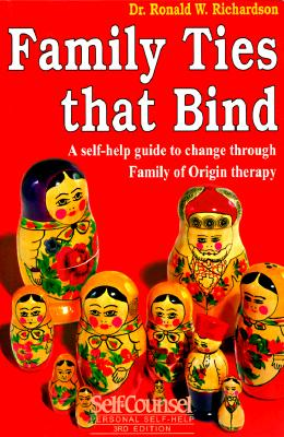 Family Ties That Bind: A self-help guide to change through Family of Origin therapy (Self-Counsel Personal Self-Help), Ronald W. Richardson