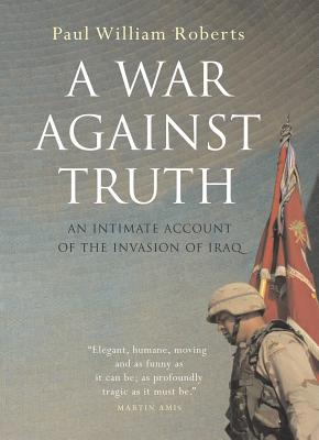 Image for A War Against Truth: An Intimate Account of the Invasion of Iraq