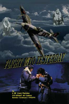 Image for Flight Into Yesterday: a memory or two from members of the Wartime Aircrew Club of Kelowna